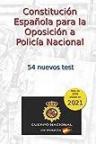 Constitución Española para la Oposición a Policía Nacional: 54 nuevos test:...