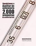 Oposiciones a Auxiliar de Enfermería. 2.000 preguntas de examen tipo test:...